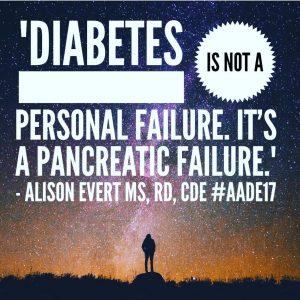 Diabetes is not a personal failure. It's a pancreatic failure.