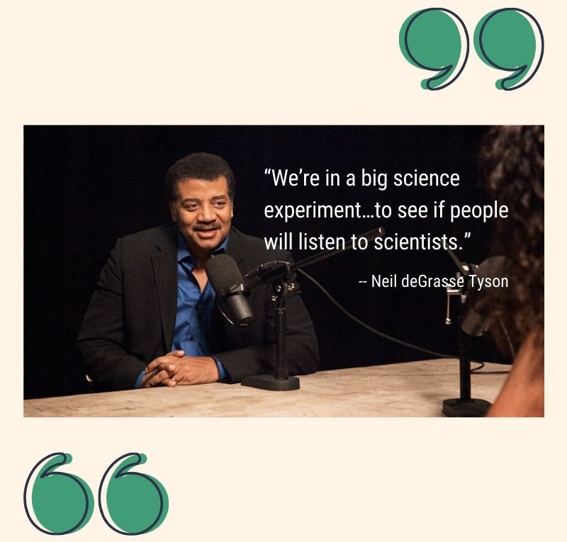 """We're in a big science experiment...to see if people will listen to scientists.""see if people"