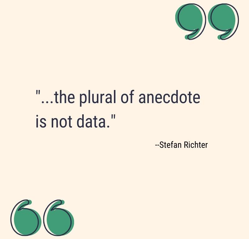 """...the plural of anecdote is not data."" --Stefan Richter"